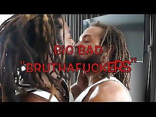 Big bad bruthafuckers